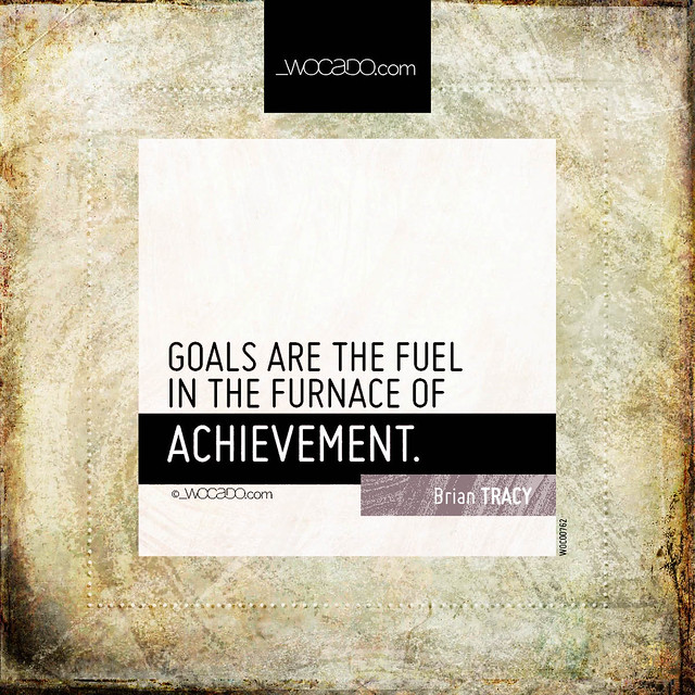 Goals are the fuel in the furnace  by WOCADO.com
