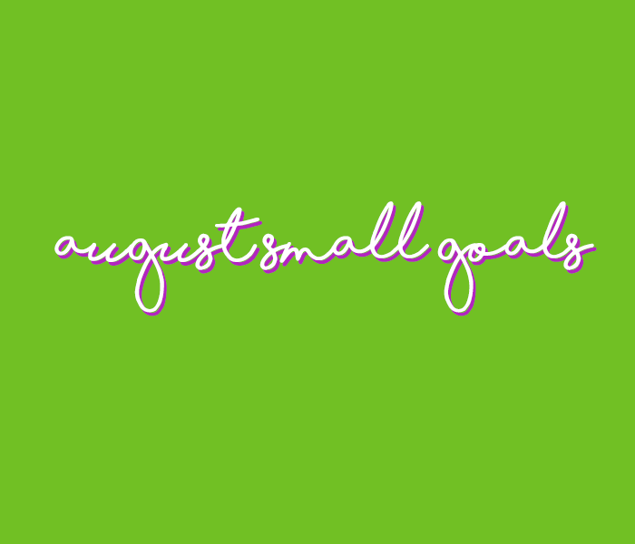 august small goals