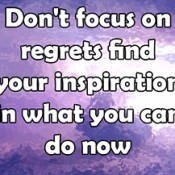 Dnot focus on regrets find your inspiratioin in what you can do now english thought quotes.