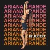 Ariana Grande - Be Alright.