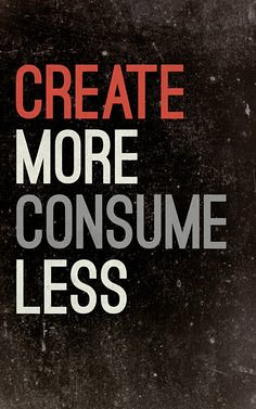 creat more consume less
