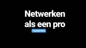 Netwerken als een pro