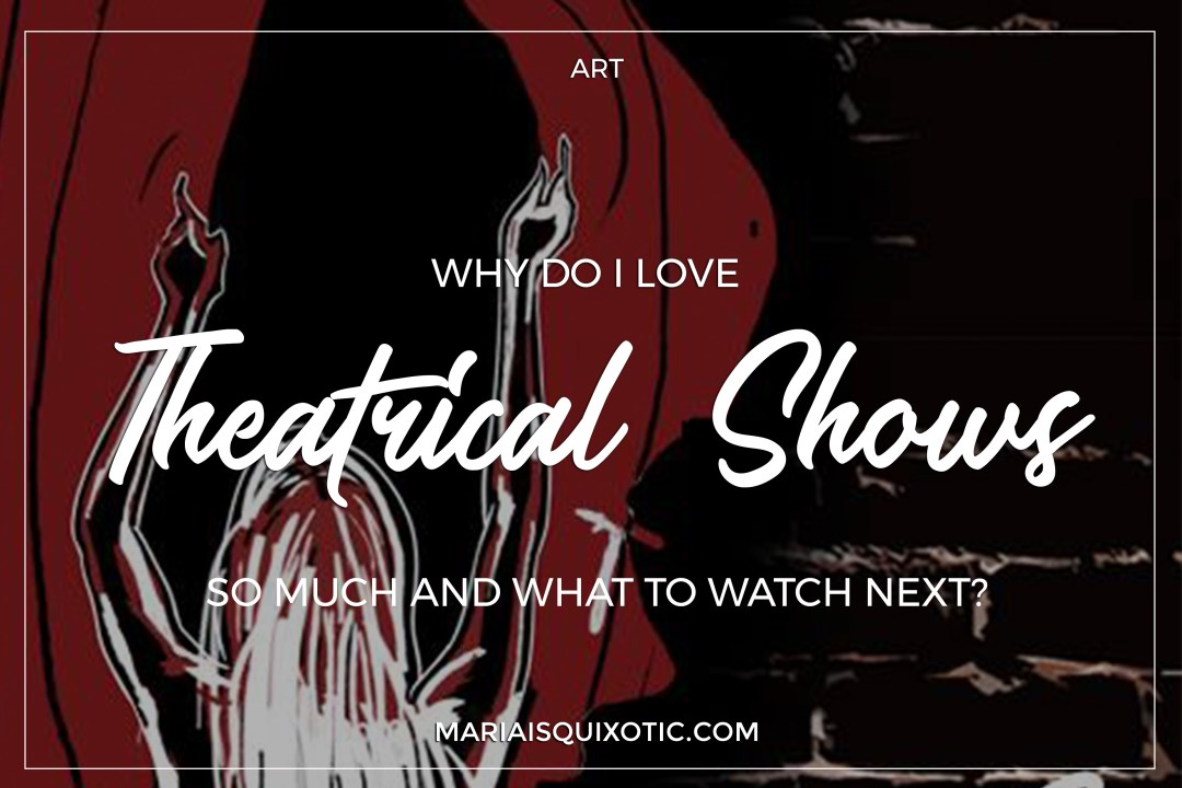 Why do I love theatrical shows?