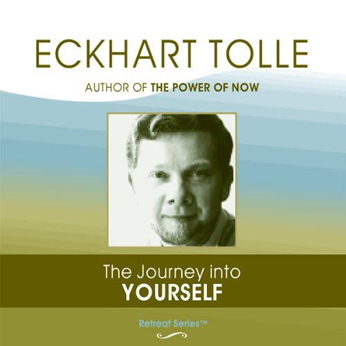 The Journey Into Yourself by Eckhart Tolle