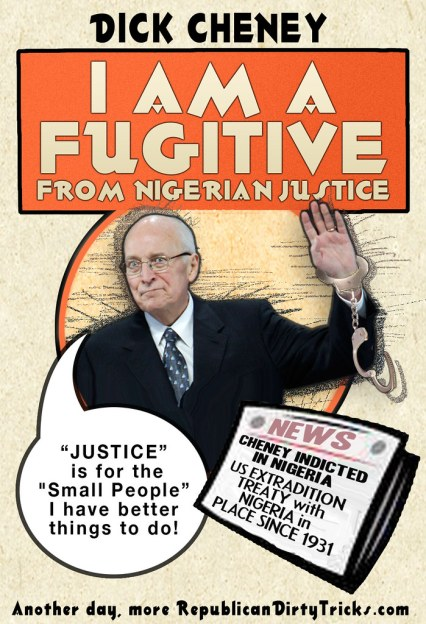 Dick Cheney is a fugitive from Nigerian Justice Image