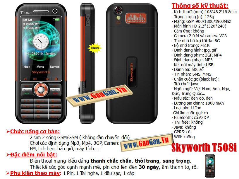 Điện Thoại 2 SIM 2 Sóng Skyworth T508i Hỗ trợ các chức năng giải trí đa phương tiện ( wifi, xem phim, nghe nhac, ...). Menu mang những icon đẹp mắt Chức năng nghe nhạc,Quay phim,chụp ảnh...Hỗ trợ Bluetooth,Java,Fm... xem phim MP4, 3GP, AVI,., Loại pin Li-Ion 1000mAh và được nhiều người chú ý nhờ thiết kế tinh tế