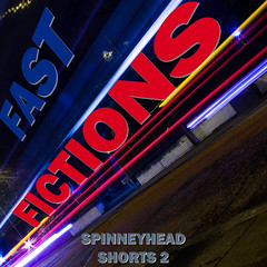 Spinneyhead Shorts 2 - Fast Fictions cover