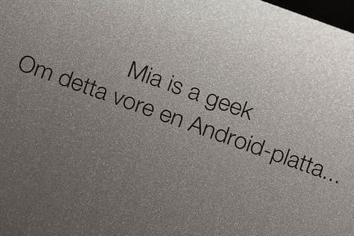 Mia is a geek // Om detta vore en Android-platta...