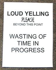 Loud Yelling Please