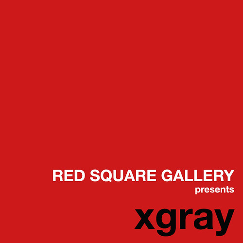 RED SQUARE GALLERY presents xgray