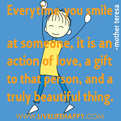 """Everytime you smile at someone, it is an..."