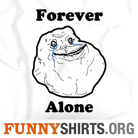 Forever...Alone... :(