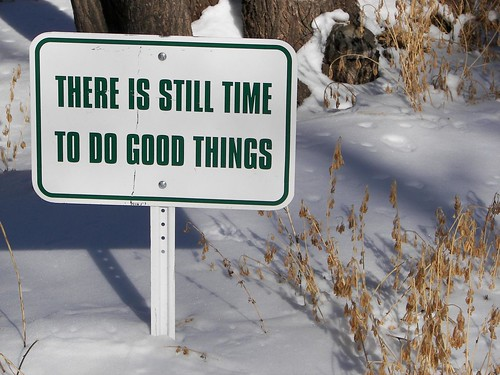There is still time to do good things!