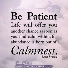 Be patient. Life will offer you another chance...