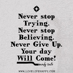 Never stop trying. Never stop believing. Never...