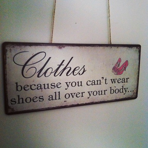 Clothes Because you can't wear shoes all over your body...