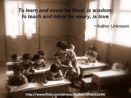 """To learn and never be filled, is wisdom; to teach and never be weary, is love."" - Author Unknown by Brian Metcalfe"