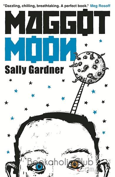 Sally Gardner's Maggot Moon