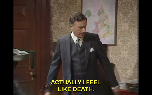 I feel like death (Yes Minister)