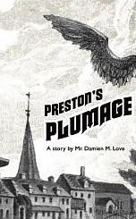Damien M Love, Preston's Plumage