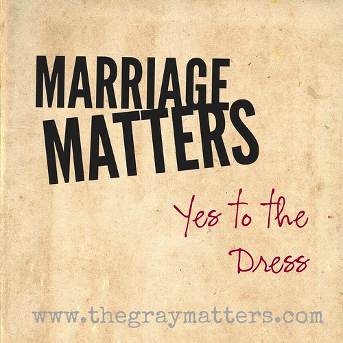 Marriage Matters- Yes to the Dress