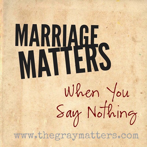 Marriage Matters- When You Say Nothing