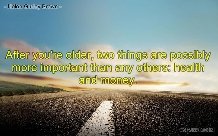 After you re older two things are possibly more important than any others