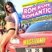 Rom Rom Romantic Mastizaade Movie Mp3 Songs Download.