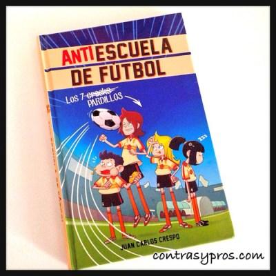 Libro Antiescuela de fútbol. Los 7 pardillos, de Juan Carlos Crespo