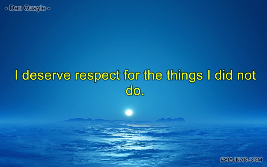 I deserve respect for the things I did not do