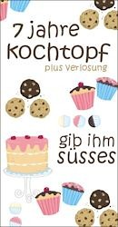 7 Jahre kochtopf - Blitz-Blog-Event - Gib ihm Süsses! (Einsendeschluss 30. September 2011)