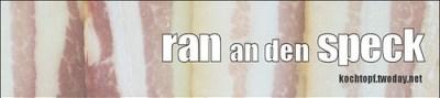Blog-Event LXX - Ran an den Speck (Einsendeschluss 15. August 2011)