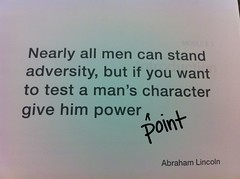 Nearly all men can stand adversity, but if you want to test a man's character, give him power (point). #resonate slideology workshop by pahlkadot