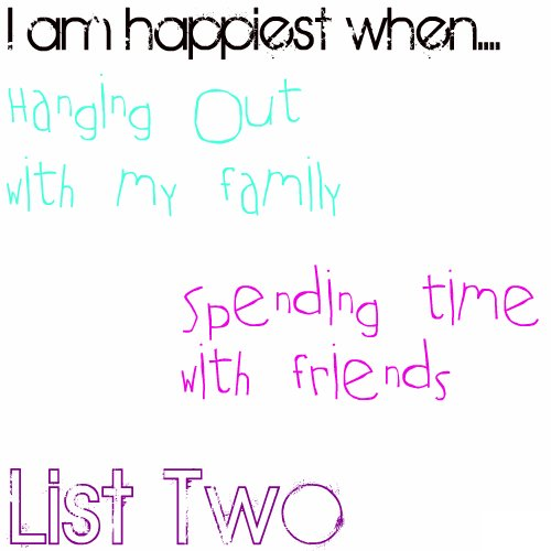 List Two: I am happiest when....