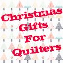 Christmas Gifts for Quilters