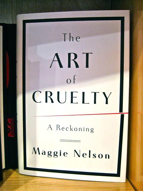 The Art of Cruelty / Maggie Nelson / Dana Sloan