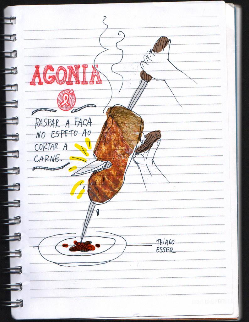 Agonia é: raspar a faca no espeto ao cortar a carne.