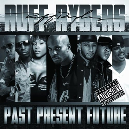Ruff Ryders - Past, Present, Future