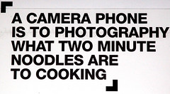 A CAMERA PHONE IS TO PHOTOGRAPHY WHAT TWO MINUTE NOODLES ARE TO COOKING