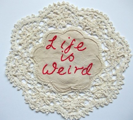 Life is Weird by Stitch Therapy