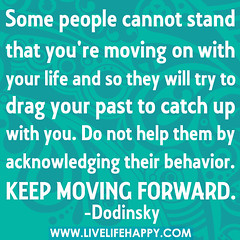 Some people cannot stand that you're moving on...