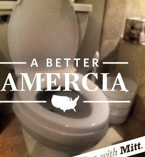 Let Amercia go in the crapper - Vote Mitt