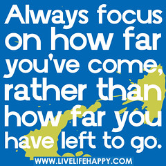 Always focus on how far you've come, rather th...