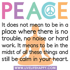Peace: It does not mean to be in a place where...