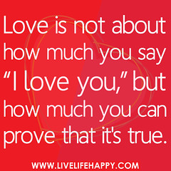 Love is not about how much you say 'I love you...