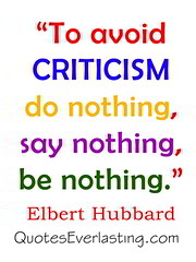 """To avoid criticism do nothing, say nothi..."
