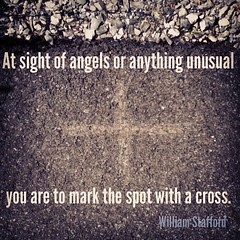 At sight of angels or anything unusual you are...