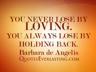 """You never lose by loving. You always los..."