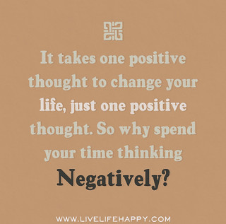 It takes one positive thought to change your l...