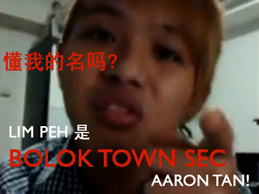 "In Queen's English: ""My name is Aaron Tan and I am from Bedok Town Secondary"""